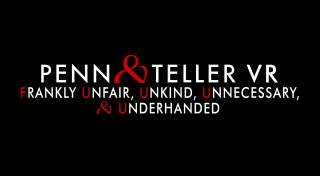 Penn & Teller VR : Frankly Unfair, Unkind, Unnecessary, & Underhanded