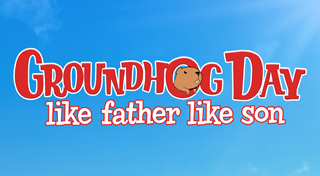 Groundhog Day : Like Father Like Son